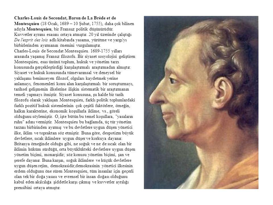 Charles-Louis de Secondat, Baron de La Brède et de Montesquieu (18 Ocak, 1689 – 10 Şubat, 1755), daha çok bilinen adıyla Montesquieu, bir Fransıız politik düşünürüdür.