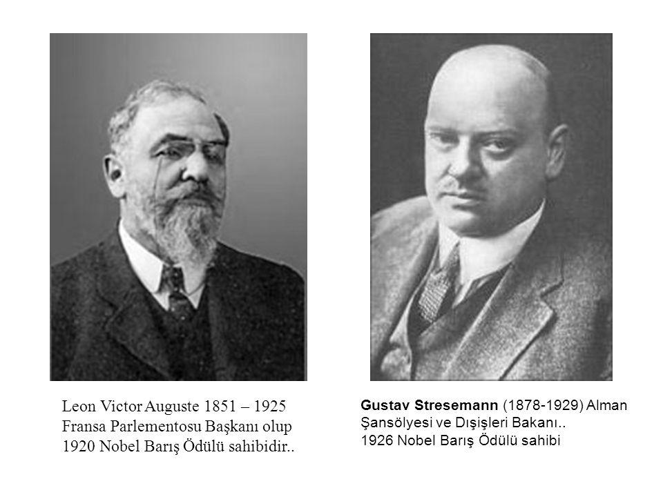Leon Victor Auguste 1851 – 1925 Fransa Parlementosu Başkanı olup 1920 Nobel Barış Ödülü sahibidir..