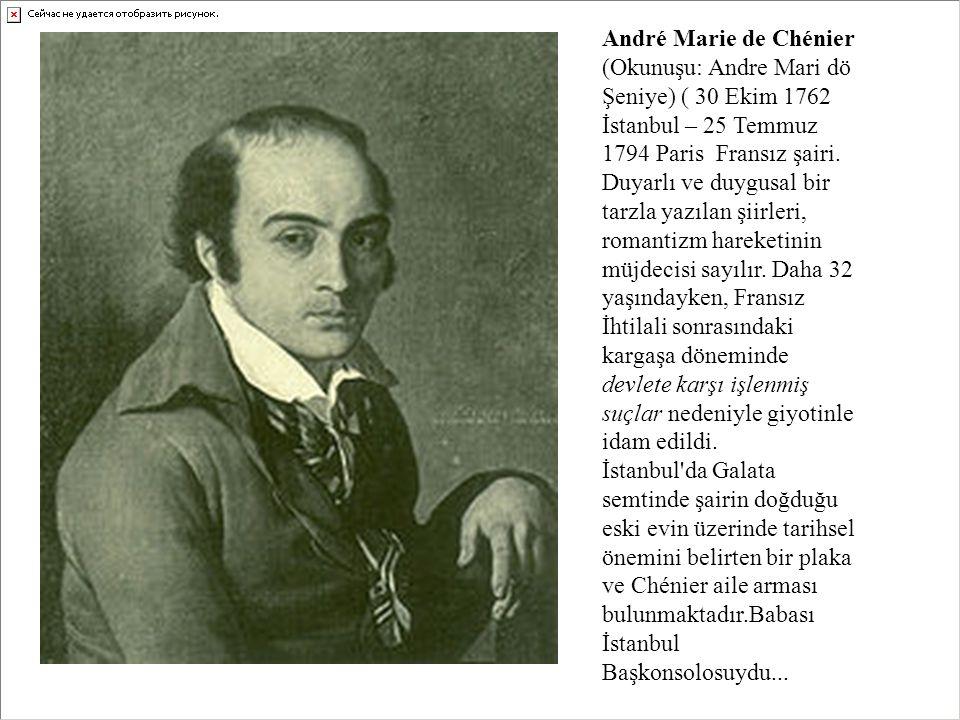 André Marie de Chénier (Okunuşu: Andre Mari dö Şeniye) ( 30 Ekim 1762 İstanbul – 25 Temmuz 1794 Paris Fransız şairi.