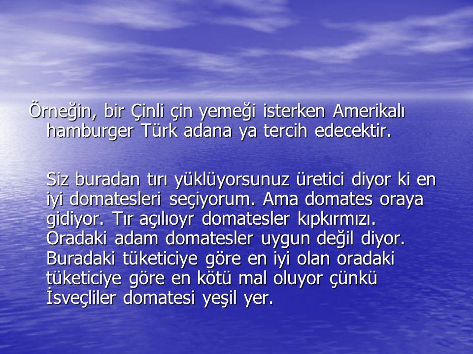Örneğin, bir Çinli çin yemeği isterken Amerikalı hamburger Türk adana ya tercih edecektir.