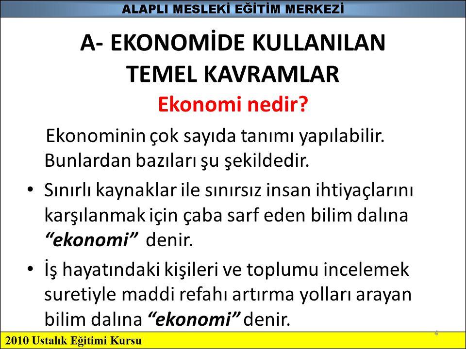 A- EKONOMİDE KULLANILAN TEMEL KAVRAMLAR