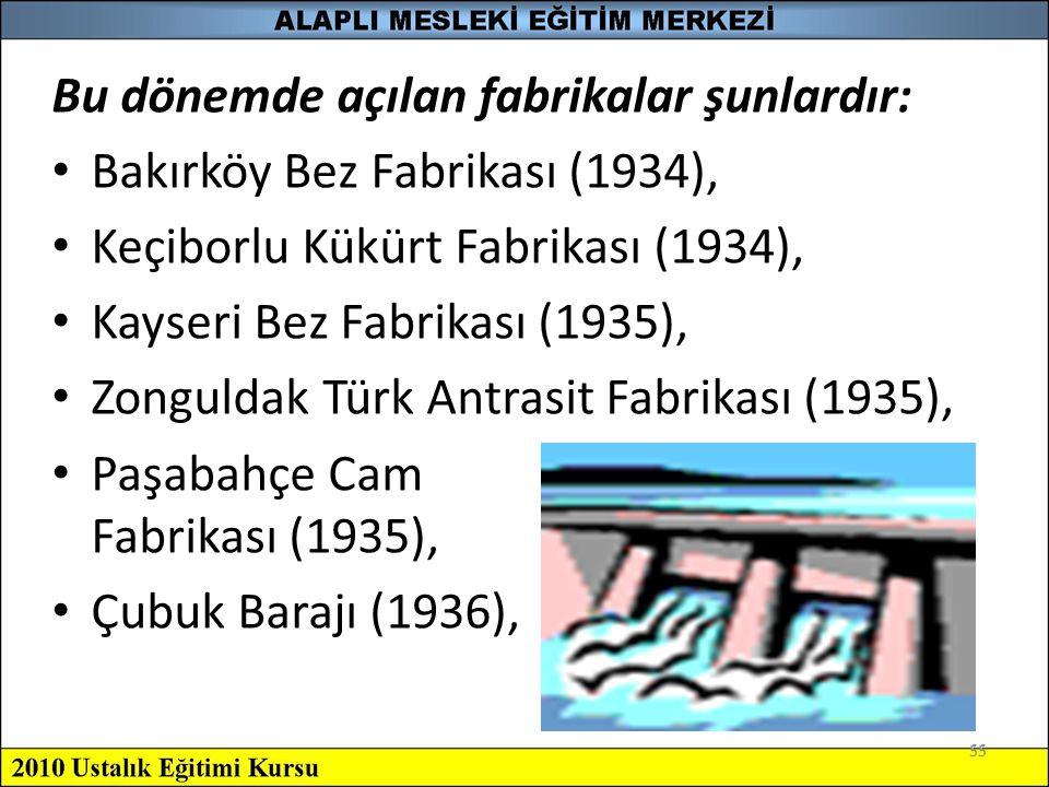 Bu dönemde açılan fabrikalar şunlardır: Bakırköy Bez Fabrikası (1934),