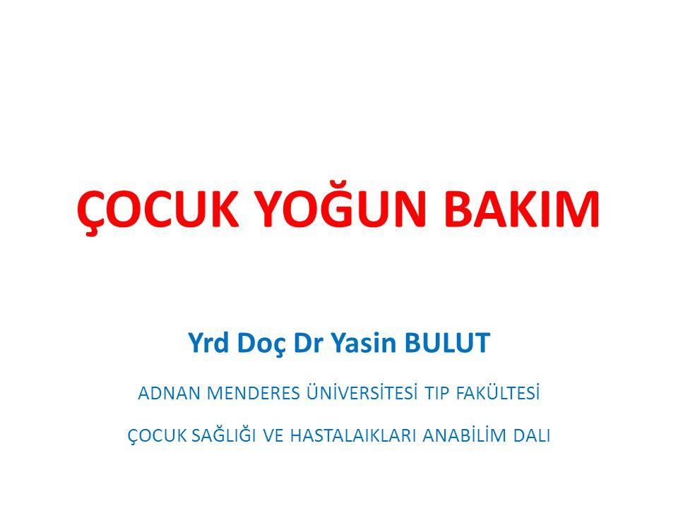 ÇOCUK YOĞUN BAKIM Yrd Doç Dr Yasin BULUT
