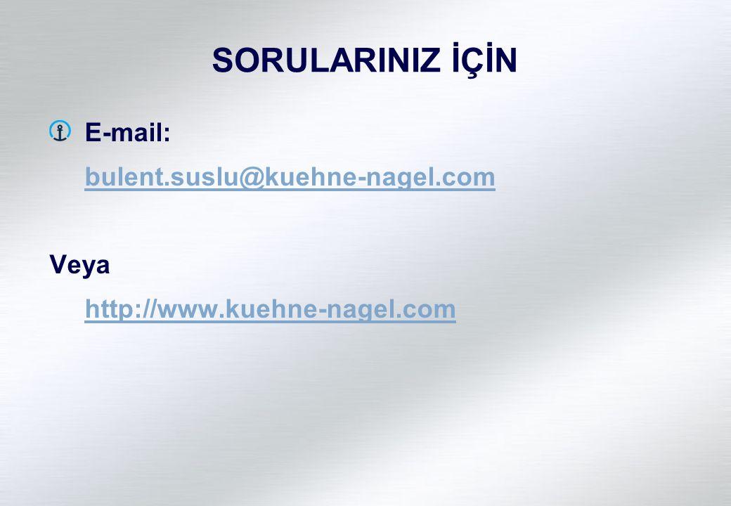 SORULARINIZ İÇİN E-mail: bulent.suslu@kuehne-nagel.com Veya