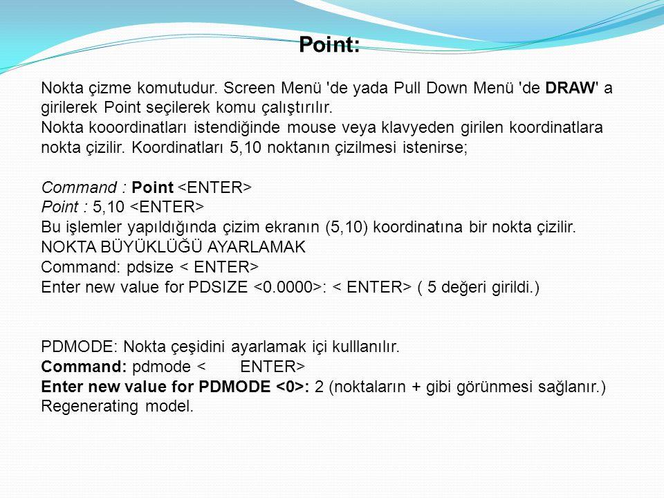 Point: Nokta çizme komutudur. Screen Menü de yada Pull Down Menü de DRAW a girilerek Point seçilerek komu çalıştırılır.
