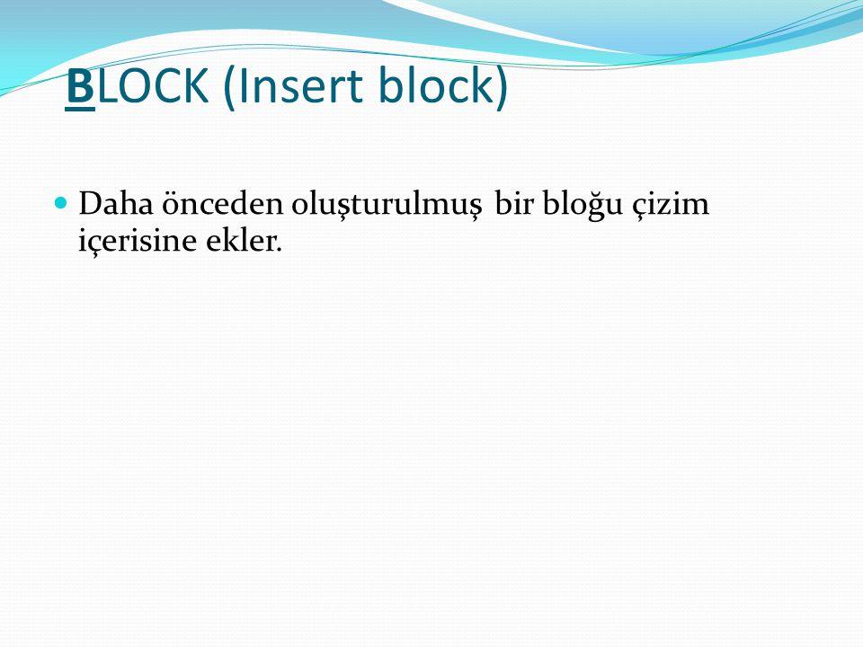 BLOCK (Insert block) Daha önceden oluşturulmuş bir bloğu çizim içerisine ekler.