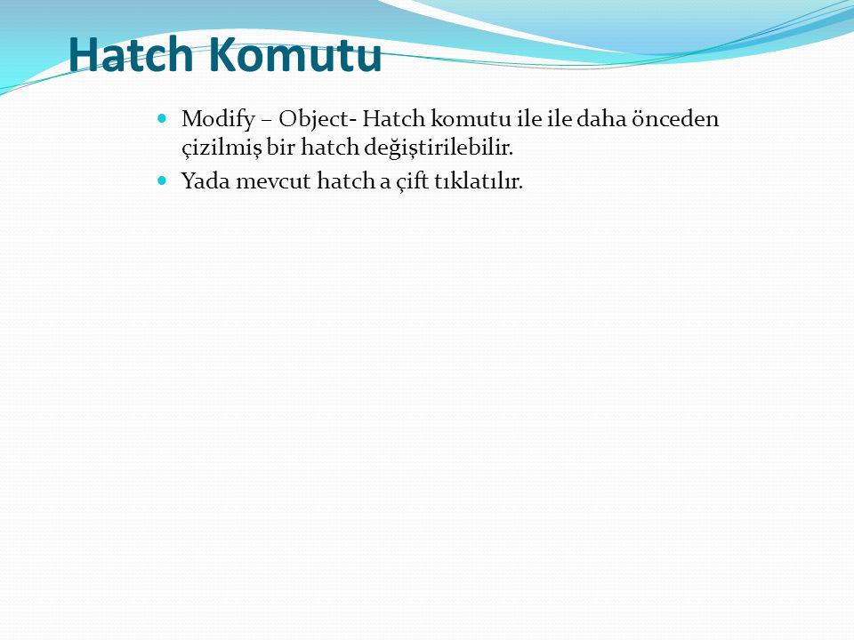 Hatch Komutu Modify – Object- Hatch komutu ile ile daha önceden çizilmiş bir hatch değiştirilebilir.