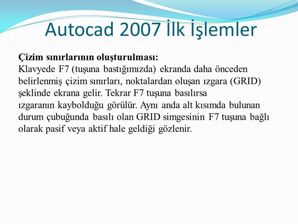 Autocad 2007 İlk İşlemler Çizim sınırlarının oluşturulması: