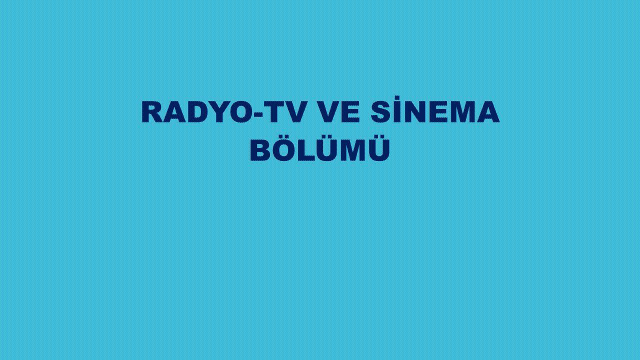 RADYO-TV VE SİNEMA BÖLÜMÜ
