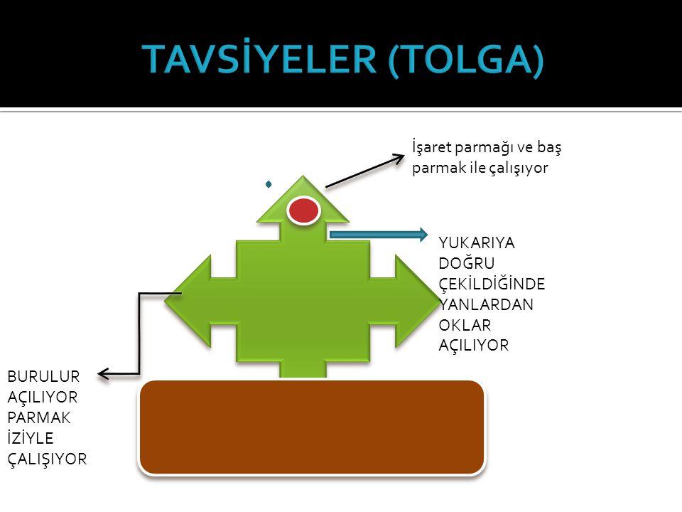 TAVSİYELER (TOLGA) İşaret parmağı ve baş parmak ile çalışıyor