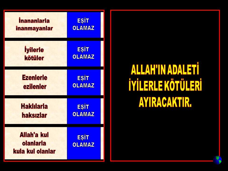 ALLAH IN ADALETİ İYİLERLE KÖTÜLERİ AYIRACAKTIR. İnananlarla