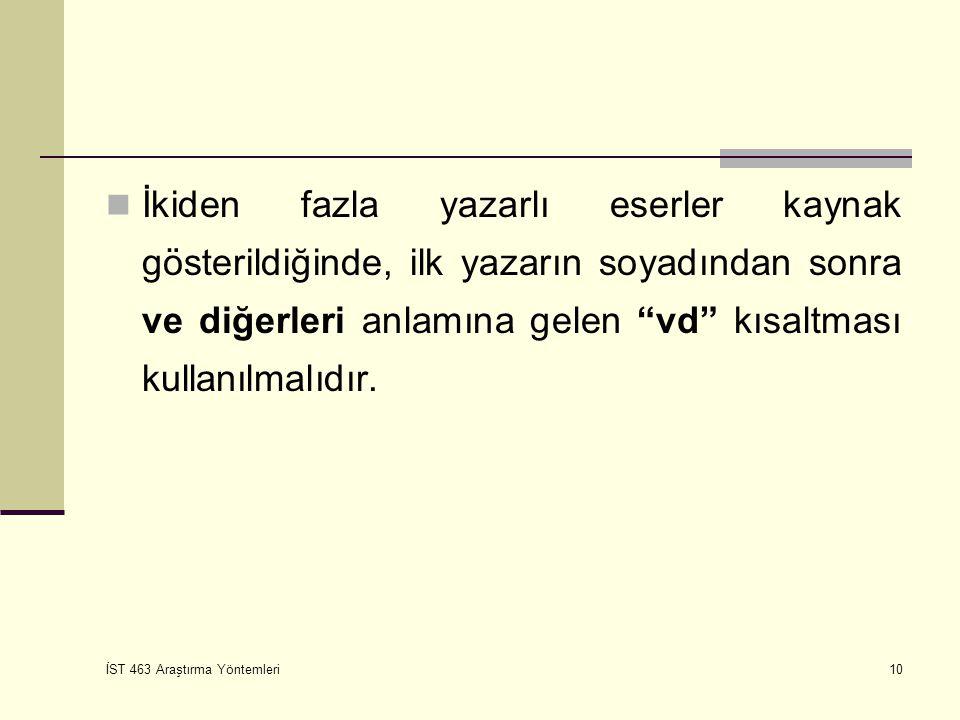 İkiden fazla yazarlı eserler kaynak gösterildiğinde, ilk yazarın soyadından sonra ve diğerleri anlamına gelen vd kısaltması kullanılmalıdır.