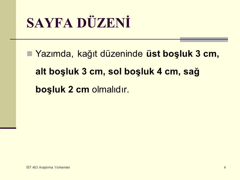 SAYFA DÜZENİ Yazımda, kağıt düzeninde üst boşluk 3 cm, alt boşluk 3 cm, sol boşluk 4 cm, sağ boşluk 2 cm olmalıdır.