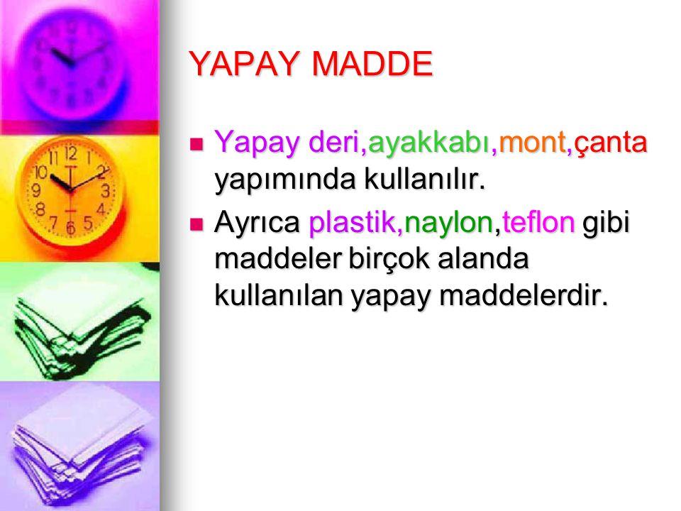 YAPAY MADDE Yapay deri,ayakkabı,mont,çanta yapımında kullanılır.