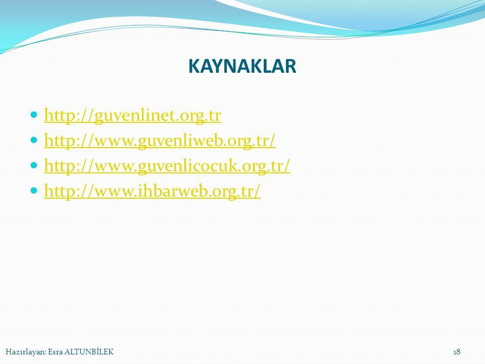 KAYNAKLAR http://guvenlinet.org.tr http://www.guvenliweb.org.tr/