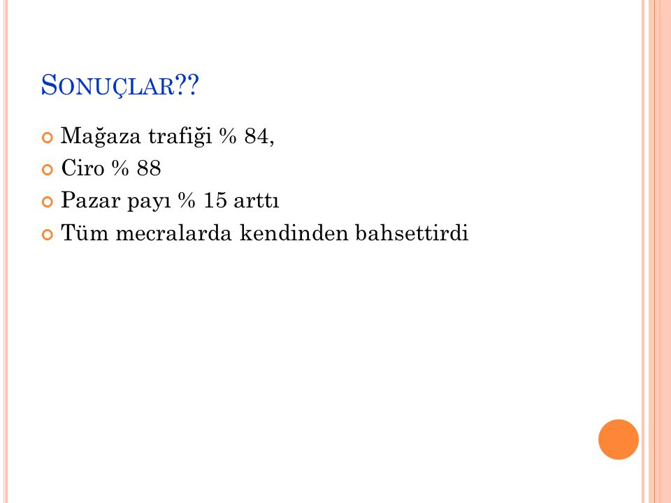 Sonuçlar Mağaza trafiği % 84, Ciro % 88 Pazar payı % 15 arttı