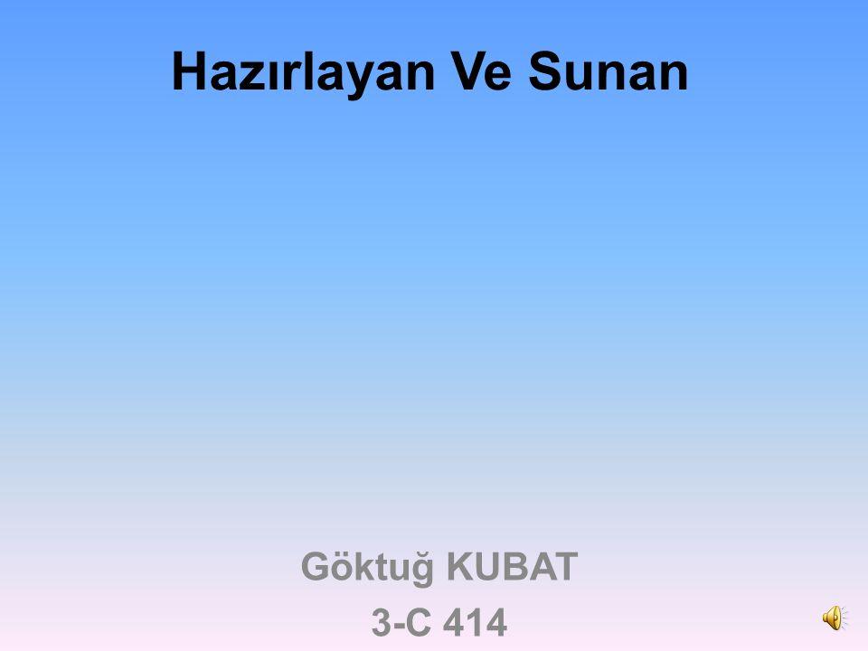 Hazırlayan Ve Sunan Göktuğ KUBAT 3-C 414
