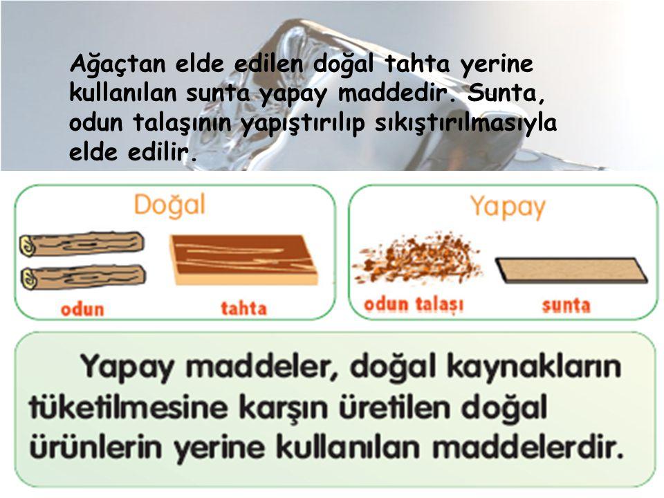 Ağaçtan elde edilen doğal tahta yerine kullanılan sunta yapay maddedir