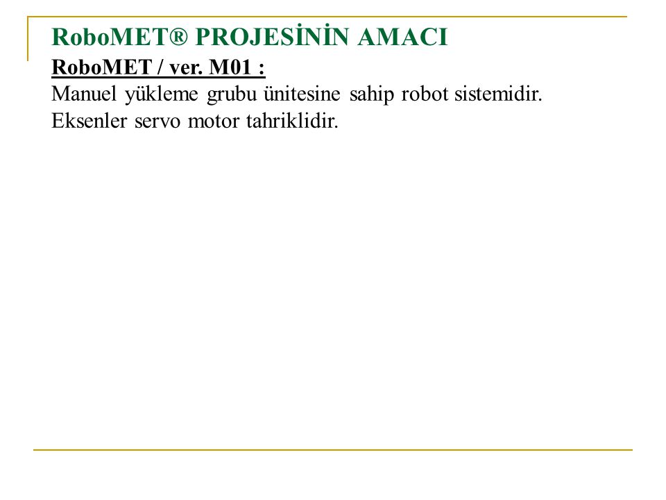 RoboMET® PROJESİNİN AMACI