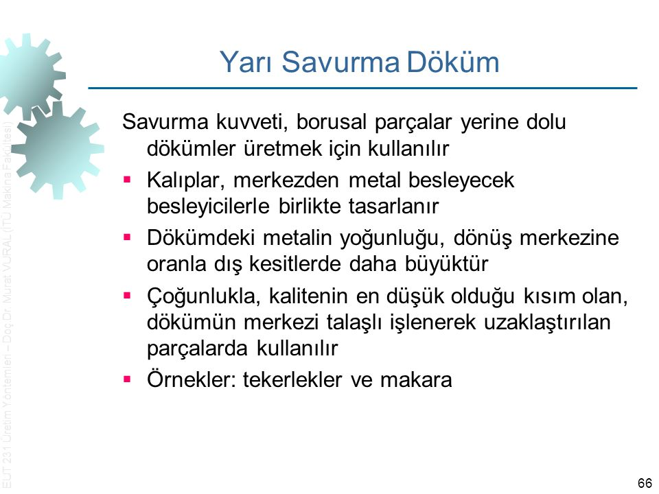 Yarı Savurma Döküm Savurma kuvveti, borusal parçalar yerine dolu dökümler üretmek için kullanılır.