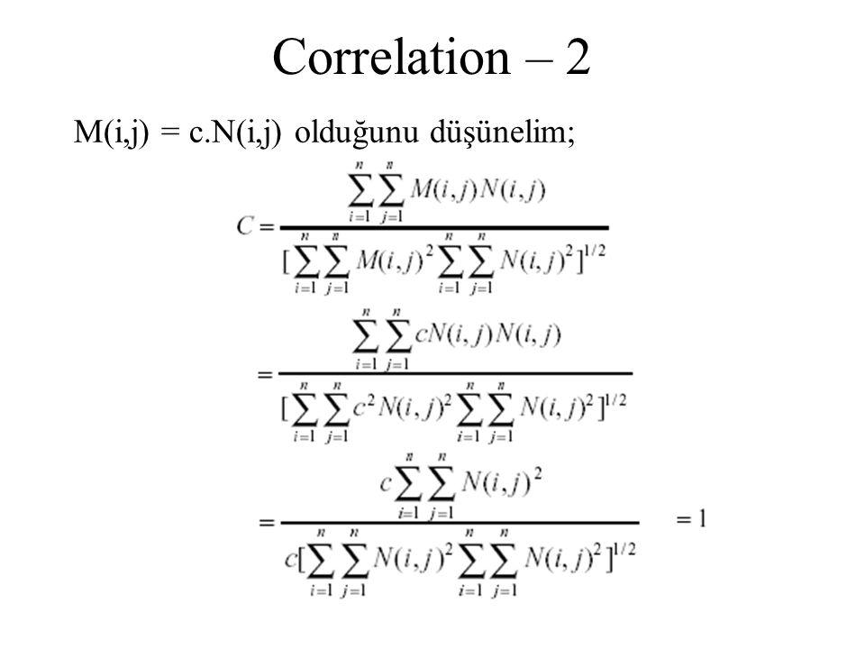 Correlation – 2 M(i,j) = c.N(i,j) olduğunu düşünelim;