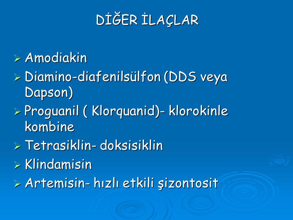 DİĞER İLAÇLAR Amodiakin. Diamino-diafenilsülfon (DDS veya Dapson) Proguanil ( Klorquanid)- klorokinle kombine.