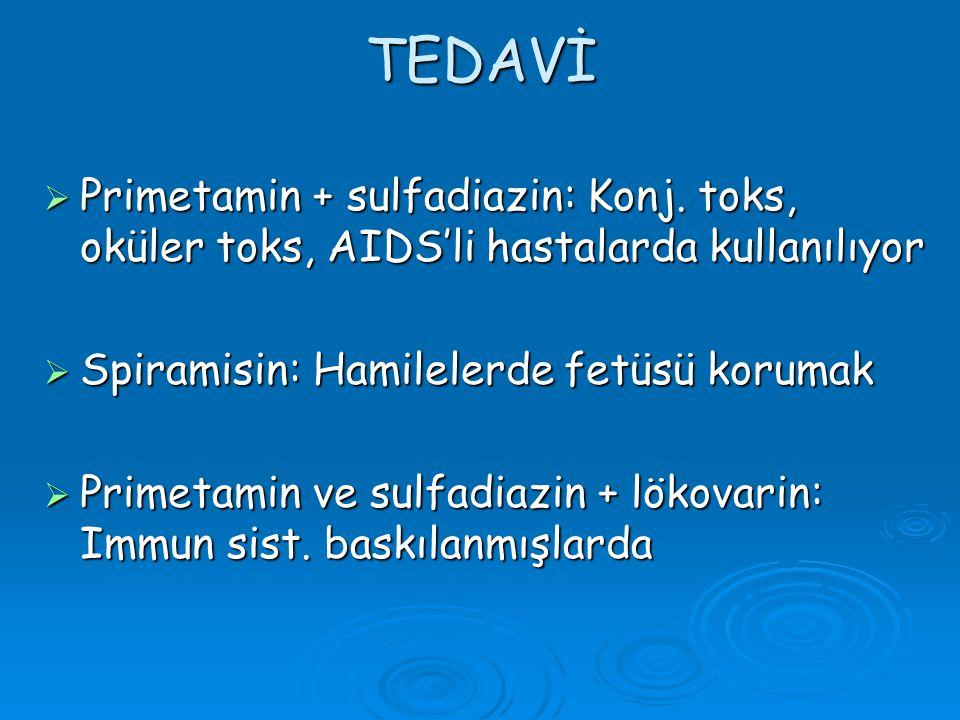 TEDAVİ Primetamin + sulfadiazin: Konj. toks, oküler toks, AIDS'li hastalarda kullanılıyor. Spiramisin: Hamilelerde fetüsü korumak.