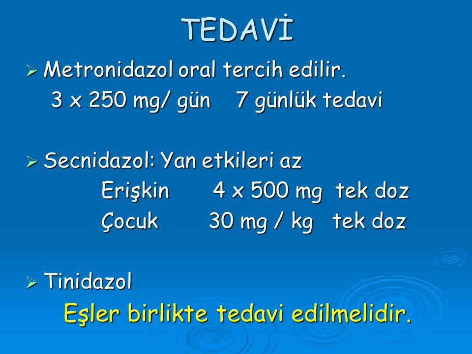 TEDAVİ Metronidazol oral tercih edilir.