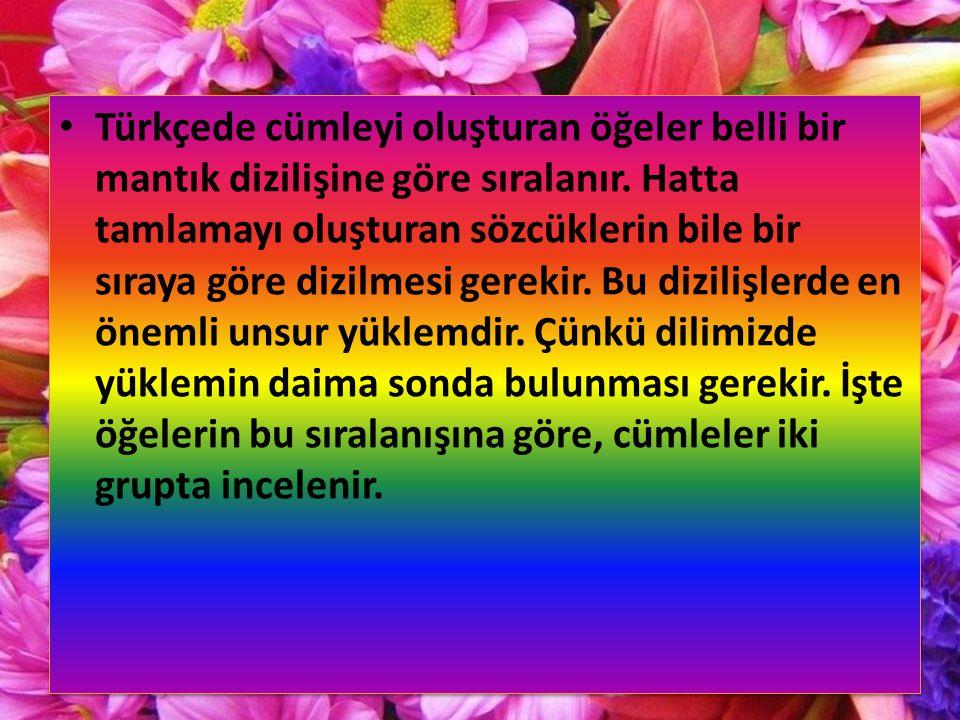Türkçede cümleyi oluşturan öğeler belli bir mantık dizilişine göre sıralanır.