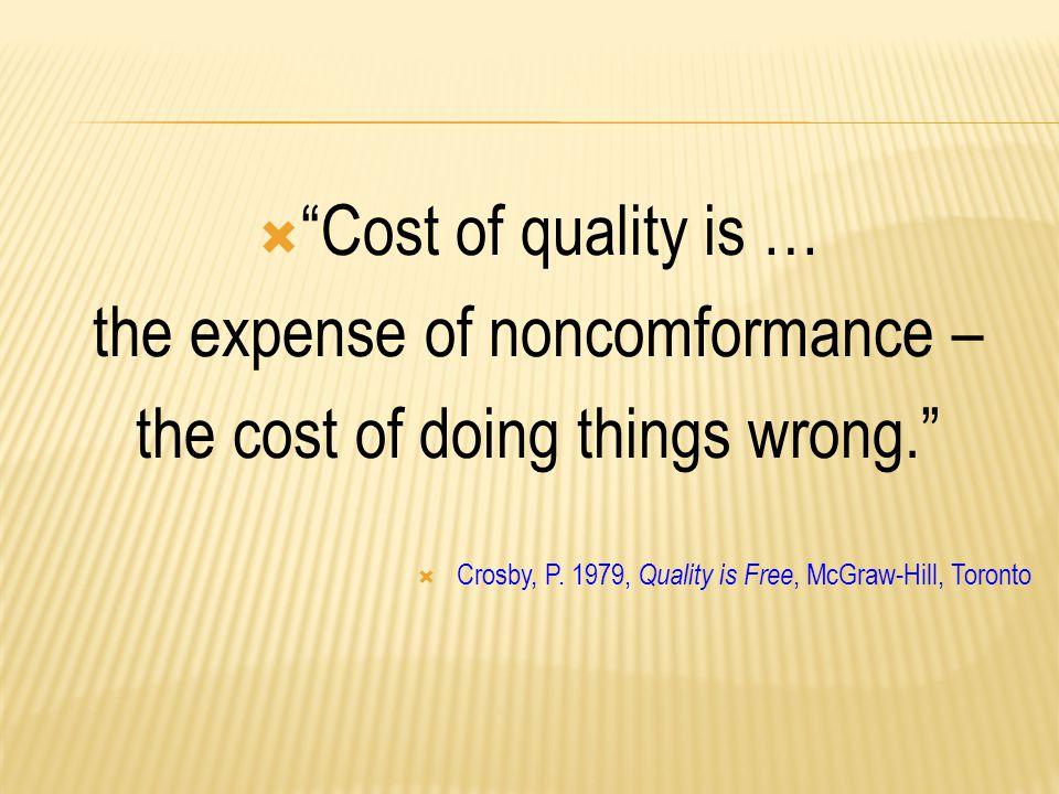 the expense of noncomformance – the cost of doing things wrong.