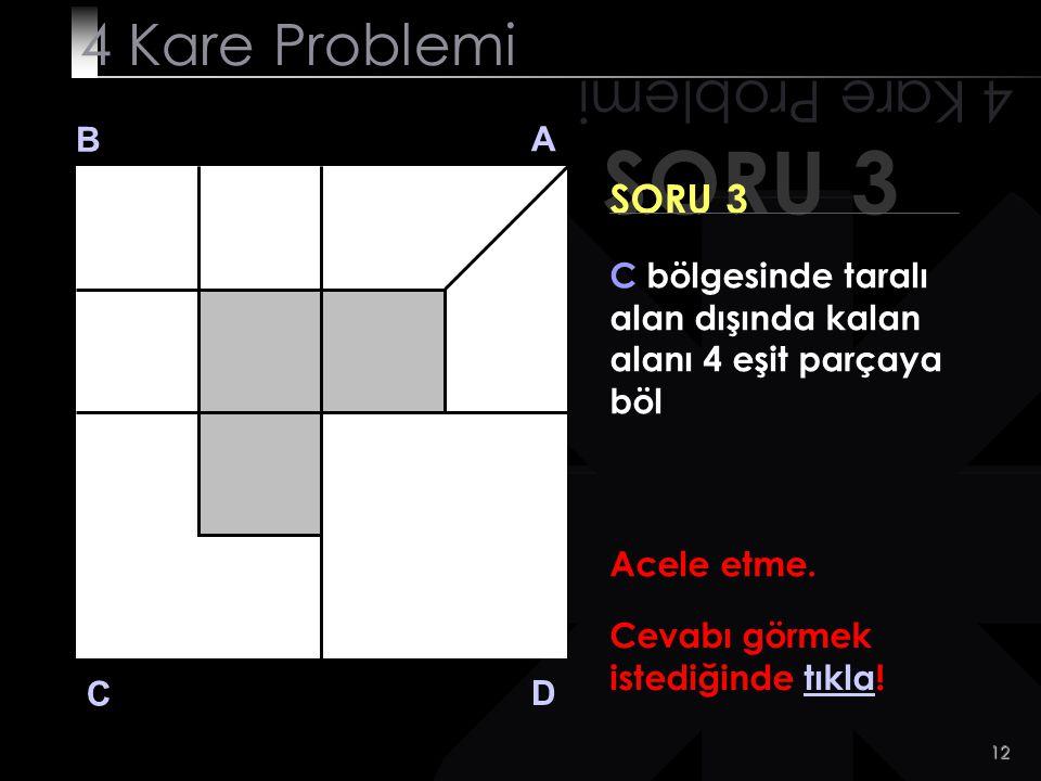 SORU 3 4 Kare Problemi 4 Kare Problemi SORU 3 B A