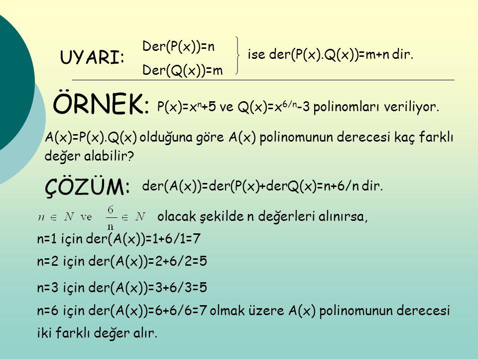 ÖRNEK: ÇÖZÜM: UYARI: Der(P(x))=n Der(Q(x))=m