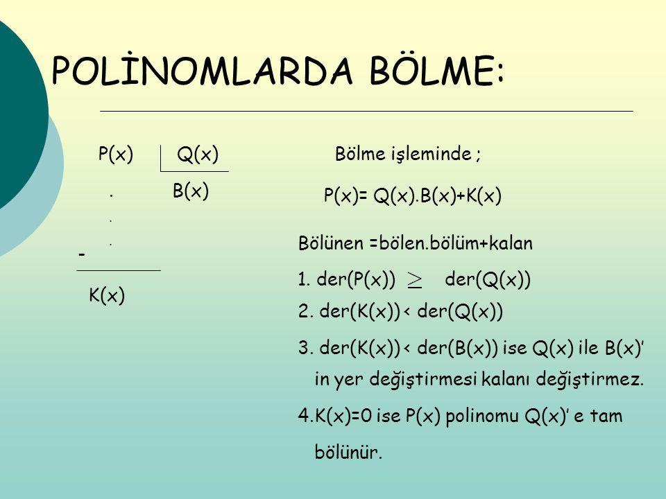 POLİNOMLARDA BÖLME: P(x) Q(x) Bölme işleminde ; . B(x)