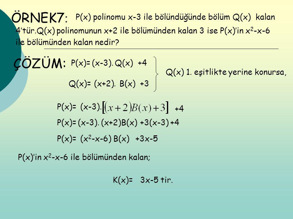 ÖRNEK7: ÇÖZÜM: P(x) polinomu x-3 ile bölündüğünde bölüm Q(x) kalan