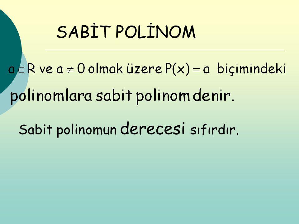 SABİT POLİNOM Sabit polinomun derecesi sıfırdır.
