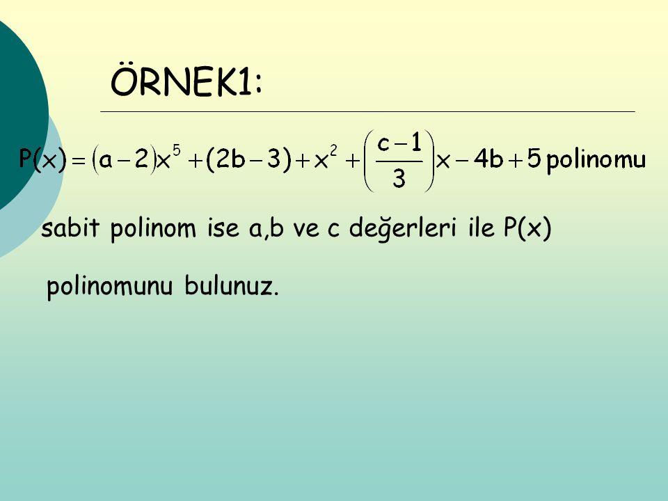 ÖRNEK1: sabit polinom ise a,b ve c değerleri ile P(x)