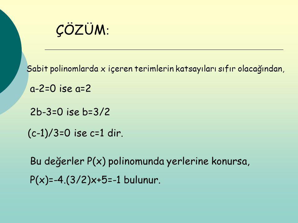 ÇÖZÜM: a-2=0 ise a=2 2b-3=0 ise b=3/2 (c-1)/3=0 ise c=1 dir.
