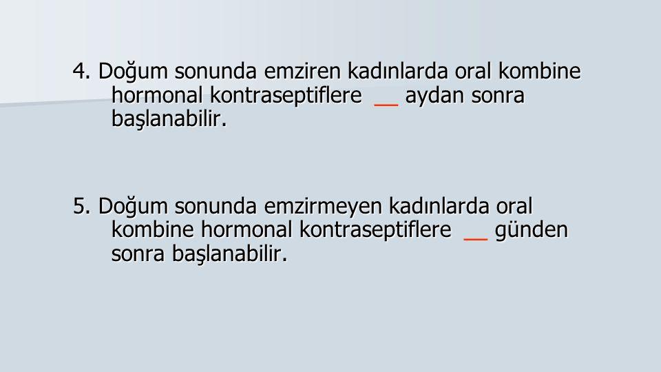 4. Doğum sonunda emziren kadınlarda oral kombine hormonal kontraseptiflere __ aydan sonra başlanabilir.