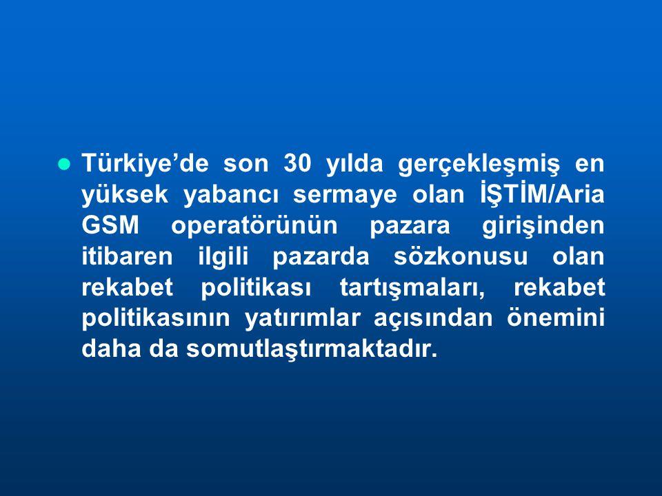 Türkiye'de son 30 yılda gerçekleşmiş en yüksek yabancı sermaye olan İŞTİM/Aria GSM operatörünün pazara girişinden itibaren ilgili pazarda sözkonusu olan rekabet politikası tartışmaları, rekabet politikasının yatırımlar açısından önemini daha da somutlaştırmaktadır.