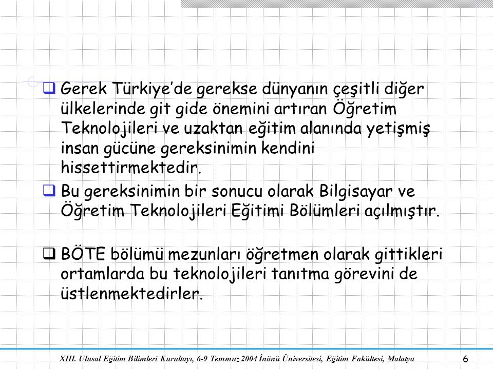 Gerek Türkiye'de gerekse dünyanın çeşitli diğer ülkelerinde git gide önemini artıran Öğretim Teknolojileri ve uzaktan eğitim alanında yetişmiş insan gücüne gereksinimin kendini hissettirmektedir.