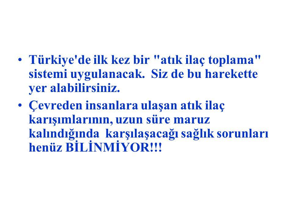 Türkiye de ilk kez bir atık ilaç toplama sistemi uygulanacak