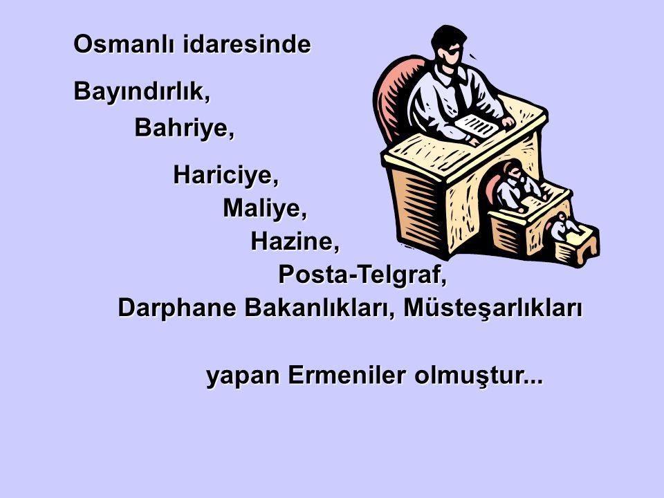 Osmanlı idaresinde Bayındırlık, Bahriye, Hariciye, Maliye, Hazine, Posta-Telgraf, Darphane Bakanlıkları, Müsteşarlıkları.