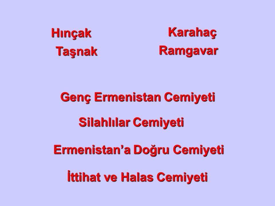 Hınçak Karahaç. Taşnak. Ramgavar. Genç Ermenistan Cemiyeti. Silahlılar Cemiyeti. Ermenistan'a Doğru Cemiyeti.