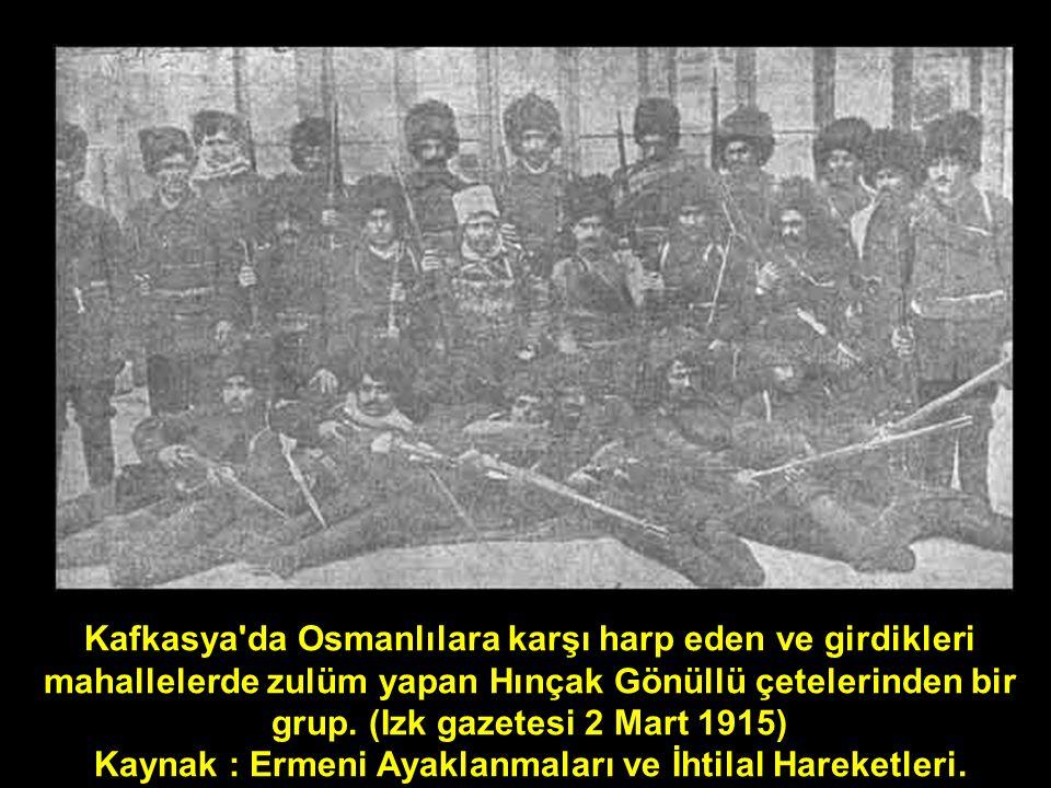 Kafkasya da Osmanlılara karşı harp eden ve girdikleri mahallelerde zulüm yapan Hınçak Gönüllü çetelerinden bir grup.