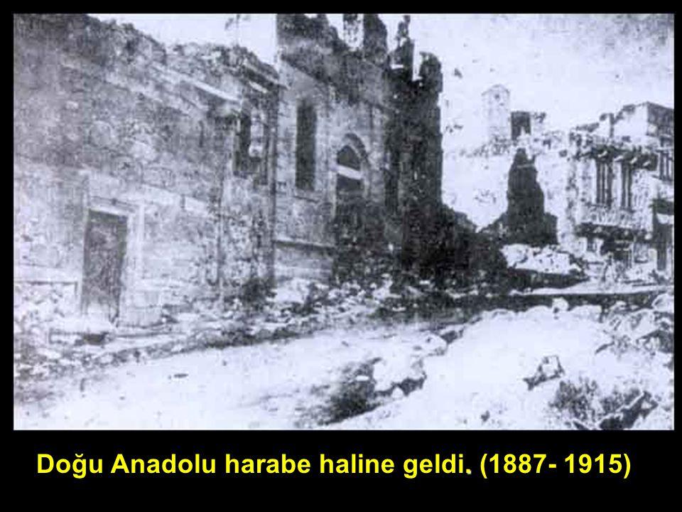 Doğu Anadolu harabe haline geldi. (1887- 1915)