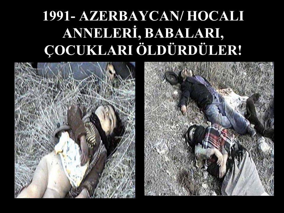 1991- AZERBAYCAN/ HOCALI ANNELERİ, BABALARI, ÇOCUKLARI ÖLDÜRDÜLER!