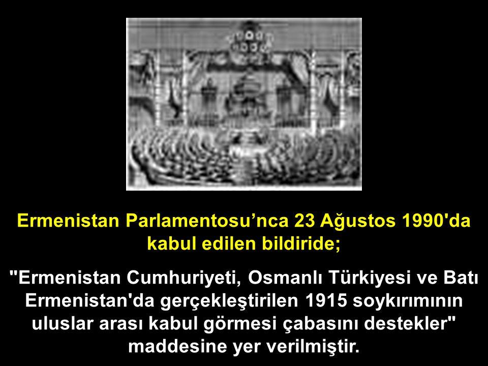 Ermenistan Parlamentosu'nca 23 Ağustos 1990 da kabul edilen bildiride;