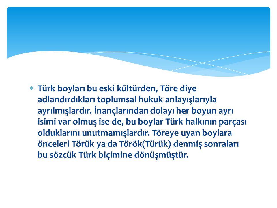 Türk boyları bu eski kültürden, Töre diye adlandırdıkları toplumsal hukuk anlayışlarıyla ayrılmışlardır.