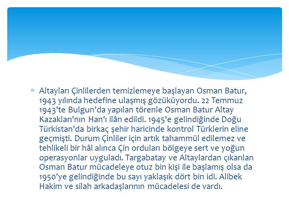 Altayları Çinlilerden temizlemeye başlayan Osman Batur, 1943 yılında hedefine ulaşmış gözüküyordu.