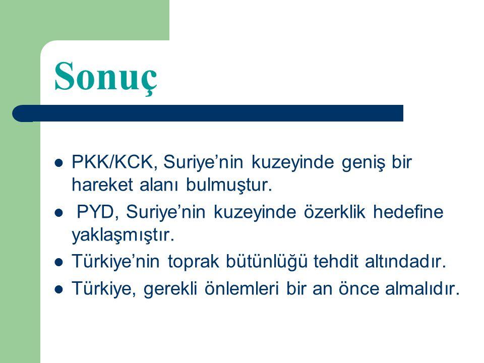 Sonuç PKK/KCK, Suriye'nin kuzeyinde geniş bir hareket alanı bulmuştur.